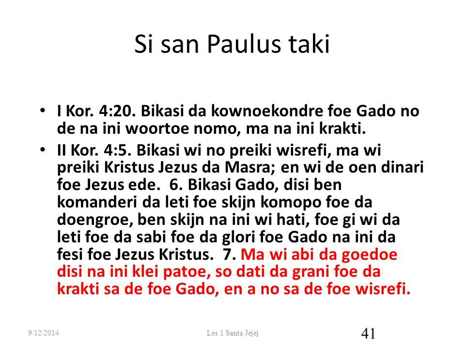 Si san Paulus taki I Kor. 4:20. Bikasi da kownoekondre foe Gado no de na ini woortoe nomo, ma na ini krakti. II Kor. 4:5. Bikasi wi no preiki wisrefi,