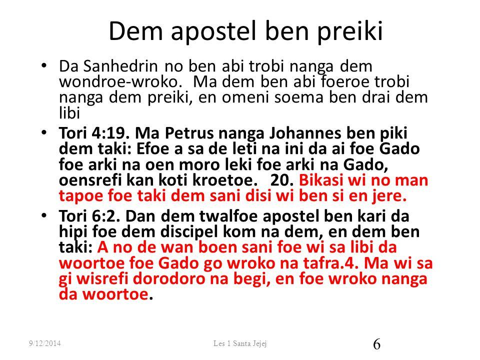 Dem apostel ben preiki Da Sanhedrin no ben abi trobi nanga dem wondroe-wroko. Ma dem ben abi foeroe trobi nanga dem preiki, en omeni soema ben drai de