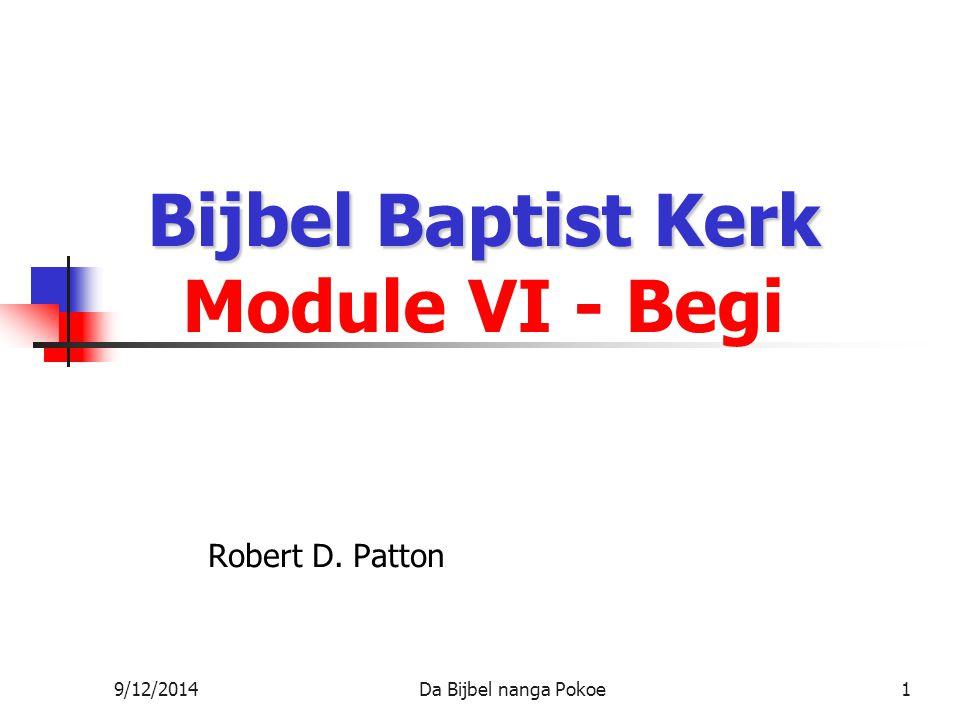 9/12/2014Da Bijbel nanga Pokoe1 Bijbel Baptist Kerk Bijbel Baptist Kerk Module VI - Begi Robert D.