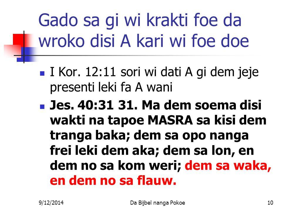 9/12/2014Da Bijbel nanga Pokoe10 Gado sa gi wi krakti foe da wroko disi A kari wi foe doe I Kor.