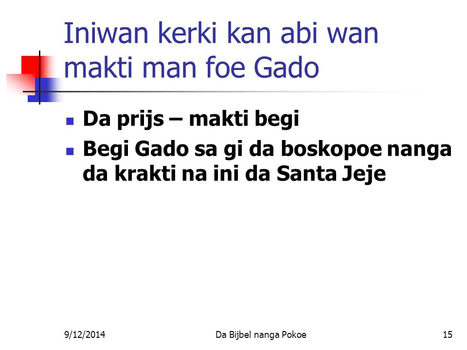 9/12/2014Da Bijbel nanga Pokoe15 Iniwan kerki kan abi wan makti man foe Gado Da prijs – makti begi Begi Gado sa gi da boskopoe nanga da krakti na ini da Santa Jeje