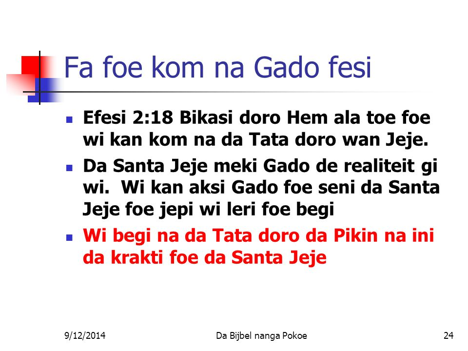 9/12/2014Da Bijbel nanga Pokoe24 Fa foe kom na Gado fesi Efesi 2:18 Bikasi doro Hem ala toe foe wi kan kom na da Tata doro wan Jeje.