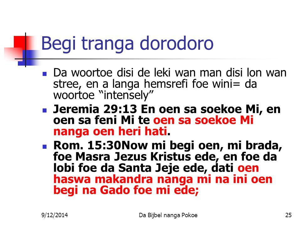 9/12/2014Da Bijbel nanga Pokoe25 Begi tranga dorodoro Da woortoe disi de leki wan man disi lon wan stree, en a langa hemsrefi foe wini= da woortoe intensely Jeremia 29:13 En oen sa soekoe Mi, en oen sa feni Mi te oen sa soekoe Mi nanga oen heri hati.