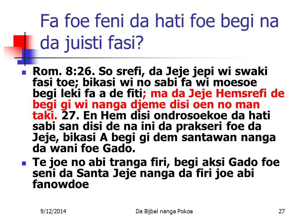 9/12/2014Da Bijbel nanga Pokoe27 Fa foe feni da hati foe begi na da juisti fasi.