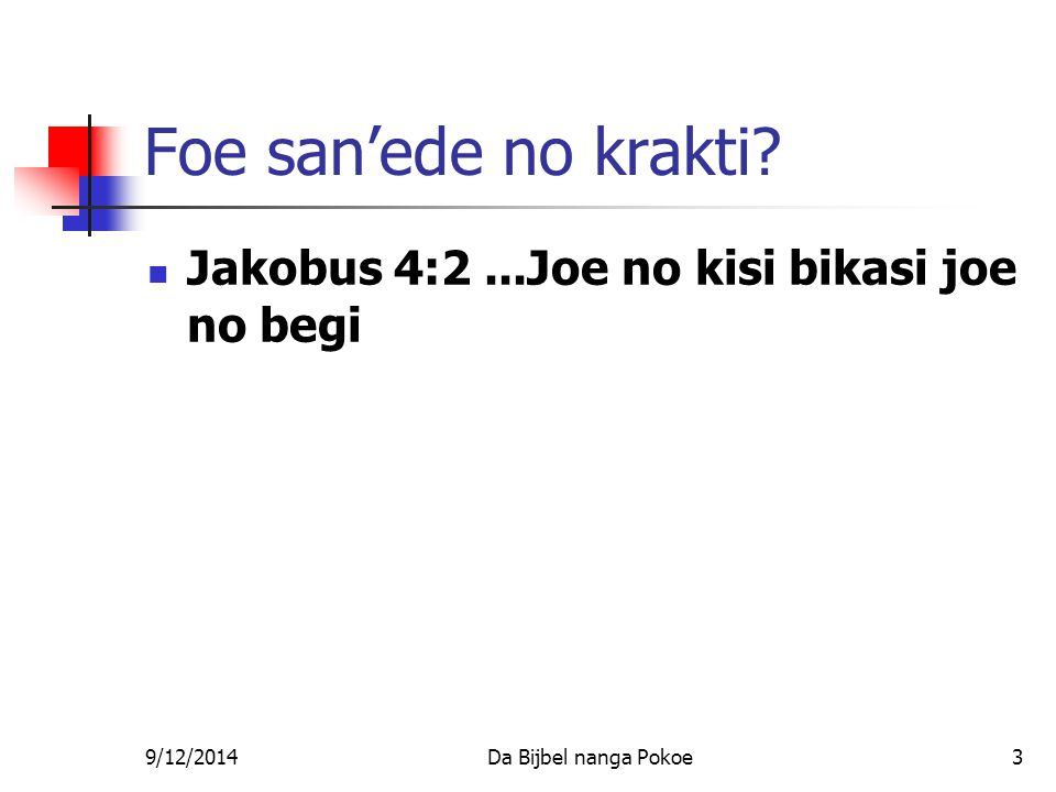 9/12/2014Da Bijbel nanga Pokoe34 Hinder foe wi begi Wi aksi verkeerti – wi wani sani gi wisrefi Da wan beste motief de foe da glori foe Gado: I Kor.