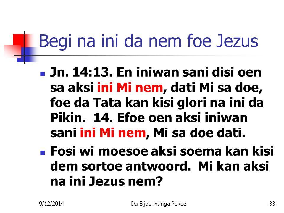 9/12/2014Da Bijbel nanga Pokoe33 Begi na ini da nem foe Jezus Jn.