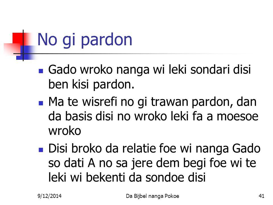 9/12/2014Da Bijbel nanga Pokoe41 No gi pardon Gado wroko nanga wi leki sondari disi ben kisi pardon.