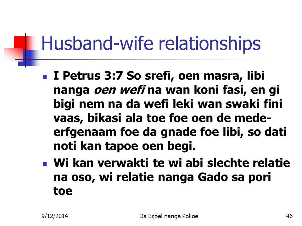 9/12/2014Da Bijbel nanga Pokoe46 Husband-wife relationships I Petrus 3:7 So srefi, oen masra, libi nanga oen wefi na wan koni fasi, en gi bigi nem na da wefi leki wan swaki fini vaas, bikasi ala toe foe oen de mede- erfgenaam foe da gnade foe libi, so dati noti kan tapoe oen begi.