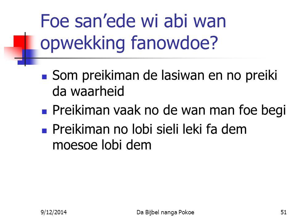 9/12/2014Da Bijbel nanga Pokoe51 Foe san'ede wi abi wan opwekking fanowdoe.