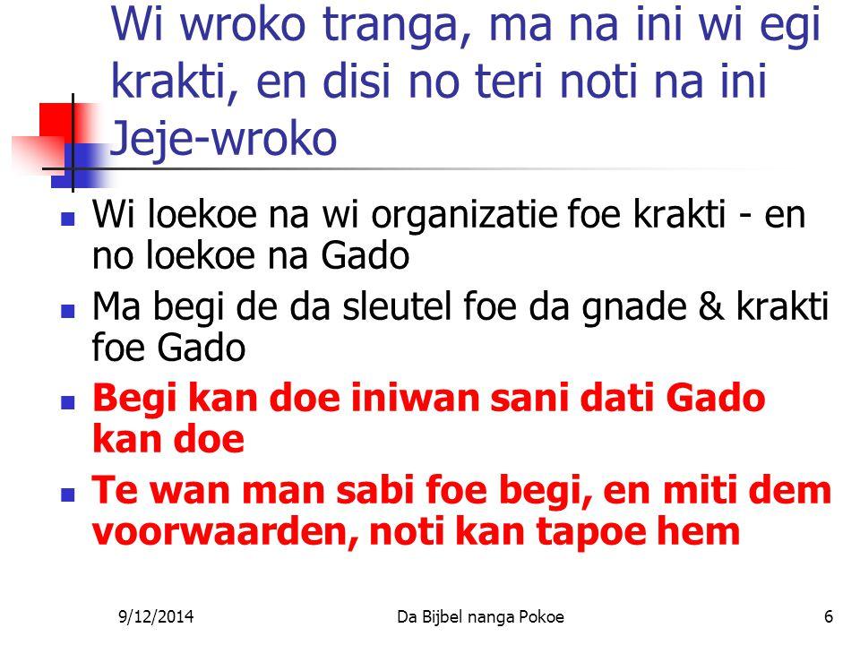 9/12/2014Da Bijbel nanga Pokoe37 Sondoe hinder begi Wi sondoe prati wi relatie nanga Gado, so dati alwasi san wi aksi de na ini da wani foe Gado, A no man piki wi.