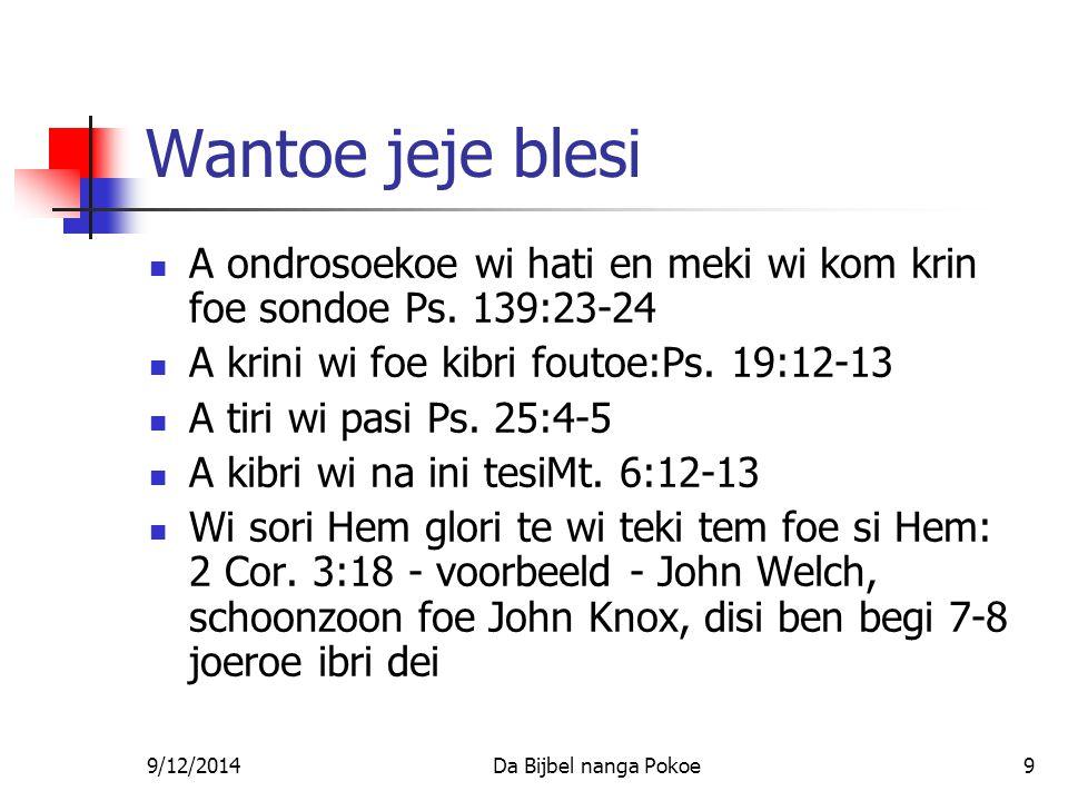 9/12/2014Da Bijbel nanga Pokoe9 Wantoe jeje blesi A ondrosoekoe wi hati en meki wi kom krin foe sondoe Ps.
