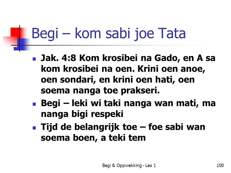 Begi & Oppwekking - Les 1100 Begi – kom sabi joe Tata Jak. 4:8 Kom krosibei na Gado, en A sa kom krosibei na oen. Krini oen anoe, oen sondari, en krin
