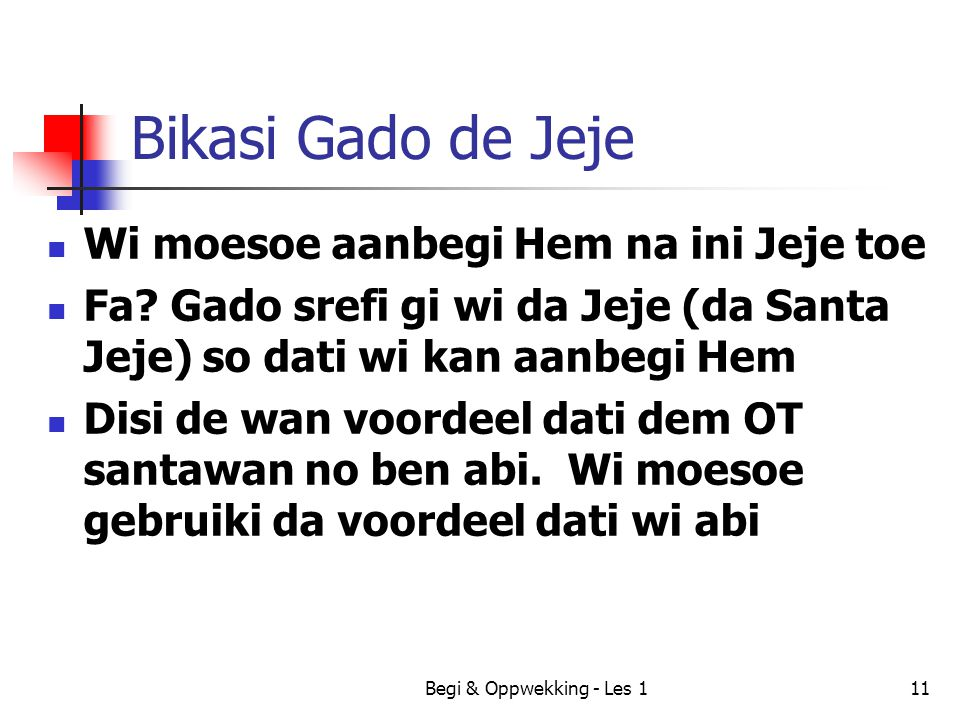 Begi & Oppwekking - Les 111 Bikasi Gado de Jeje Wi moesoe aanbegi Hem na ini Jeje toe Fa? Gado srefi gi wi da Jeje (da Santa Jeje) so dati wi kan aanb