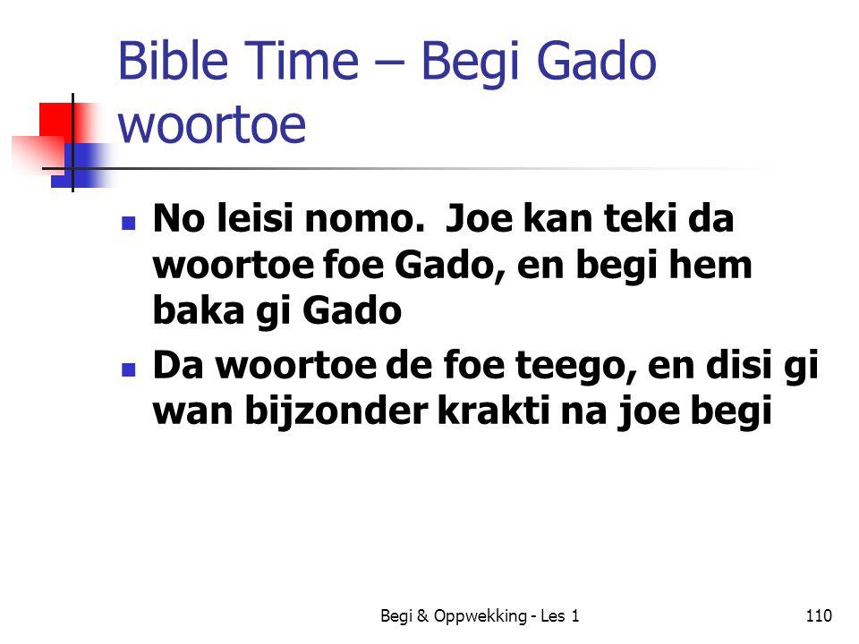 Begi & Oppwekking - Les 1110 Bible Time – Begi Gado woortoe No leisi nomo. Joe kan teki da woortoe foe Gado, en begi hem baka gi Gado Da woortoe de fo