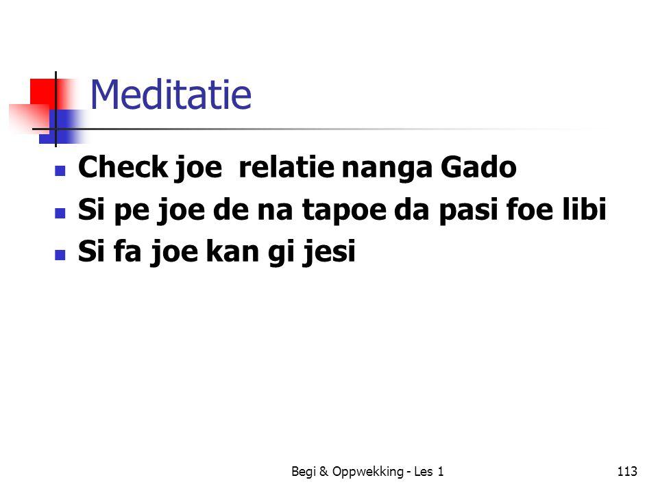 Begi & Oppwekking - Les 1113 Meditatie Check joe relatie nanga Gado Si pe joe de na tapoe da pasi foe libi Si fa joe kan gi jesi