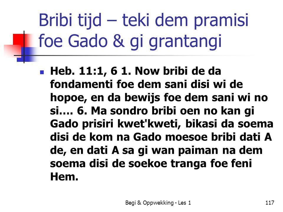 Begi & Oppwekking - Les 1117 Bribi tijd – teki dem pramisi foe Gado & gi grantangi Heb. 11:1, 6 1. Now bribi de da fondamenti foe dem sani disi wi de