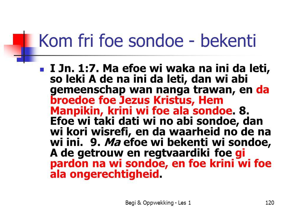 Begi & Oppwekking - Les 1120 Kom fri foe sondoe - bekenti I Jn. 1:7. Ma efoe wi waka na ini da leti, so leki A de na ini da leti, dan wi abi gemeensch