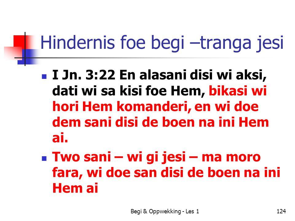 Begi & Oppwekking - Les 1124 Hindernis foe begi –tranga jesi I Jn. 3:22 En alasani disi wi aksi, dati wi sa kisi foe Hem, bikasi wi hori Hem komanderi