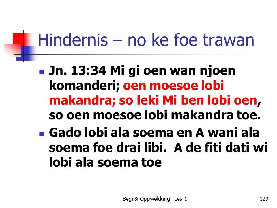 Begi & Oppwekking - Les 1129 Hindernis – no ke foe trawan Jn. 13:34 Mi gi oen wan njoen komanderi; oen moesoe lobi makandra; so leki Mi ben lobi oen,