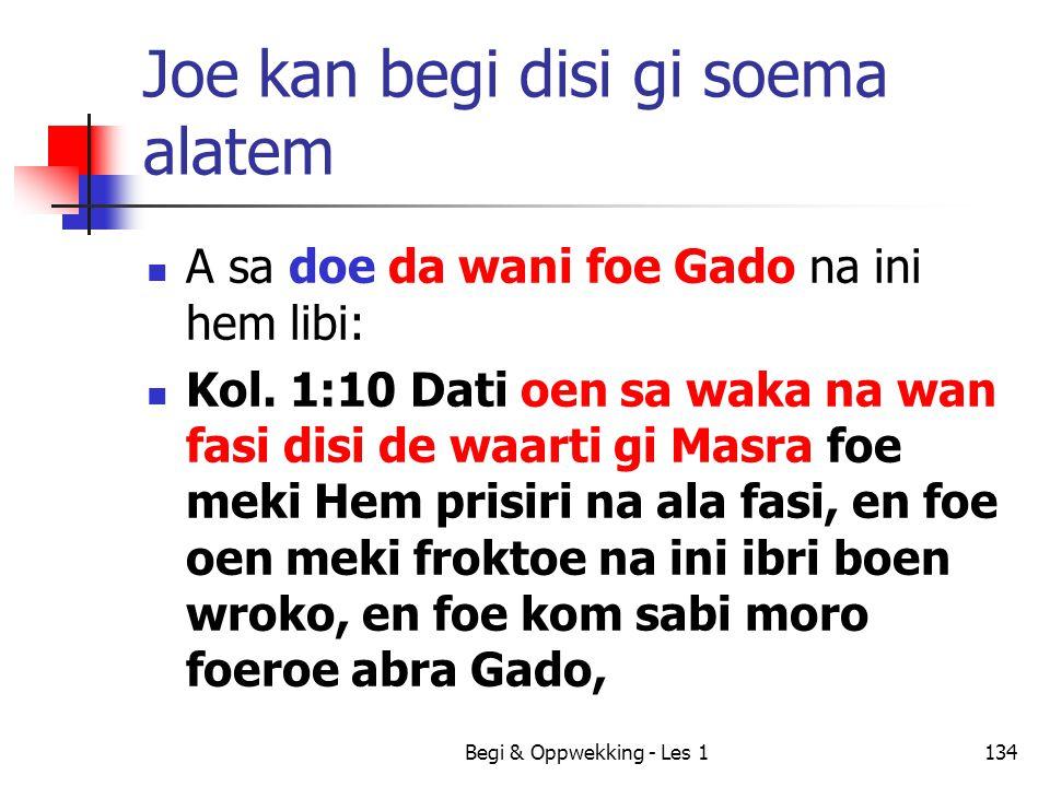 Begi & Oppwekking - Les 1134 Joe kan begi disi gi soema alatem A sa doe da wani foe Gado na ini hem libi: Kol. 1:10 Dati oen sa waka na wan fasi disi