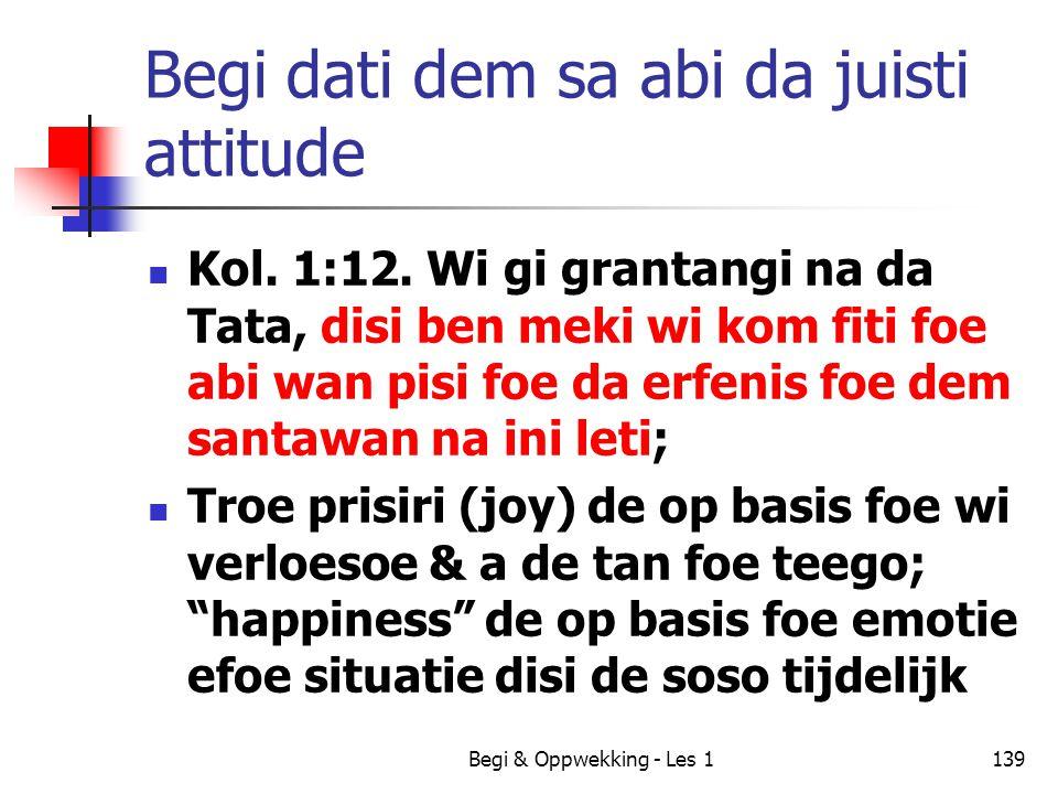 Begi & Oppwekking - Les 1139 Begi dati dem sa abi da juisti attitude Kol. 1:12. Wi gi grantangi na da Tata, disi ben meki wi kom fiti foe abi wan pisi