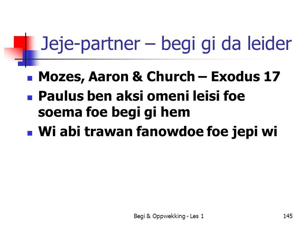 Begi & Oppwekking - Les 1145 Jeje-partner – begi gi da leider Mozes, Aaron & Church – Exodus 17 Paulus ben aksi omeni leisi foe soema foe begi gi hem