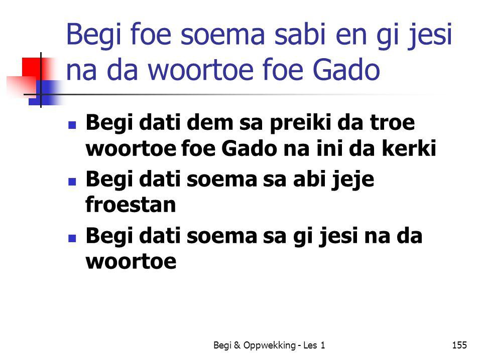 Begi & Oppwekking - Les 1155 Begi foe soema sabi en gi jesi na da woortoe foe Gado Begi dati dem sa preiki da troe woortoe foe Gado na ini da kerki Be