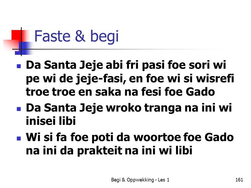 Begi & Oppwekking - Les 1161 Faste & begi Da Santa Jeje abi fri pasi foe sori wi pe wi de jeje-fasi, en foe wi si wisrefi troe troe en saka na fesi fo