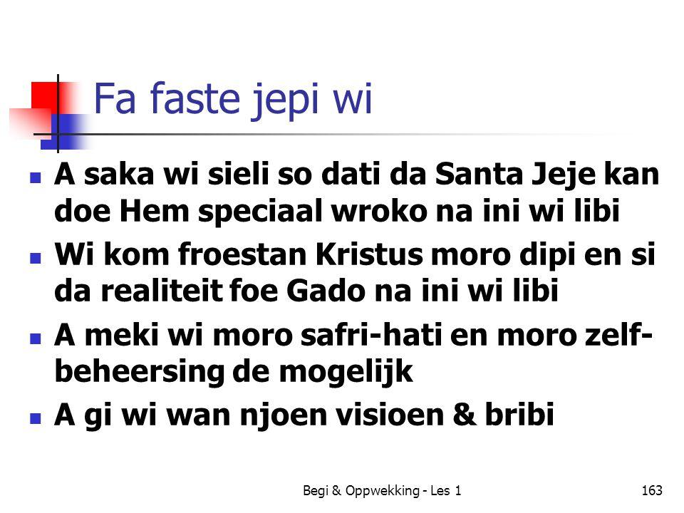 Begi & Oppwekking - Les 1163 Fa faste jepi wi A saka wi sieli so dati da Santa Jeje kan doe Hem speciaal wroko na ini wi libi Wi kom froestan Kristus