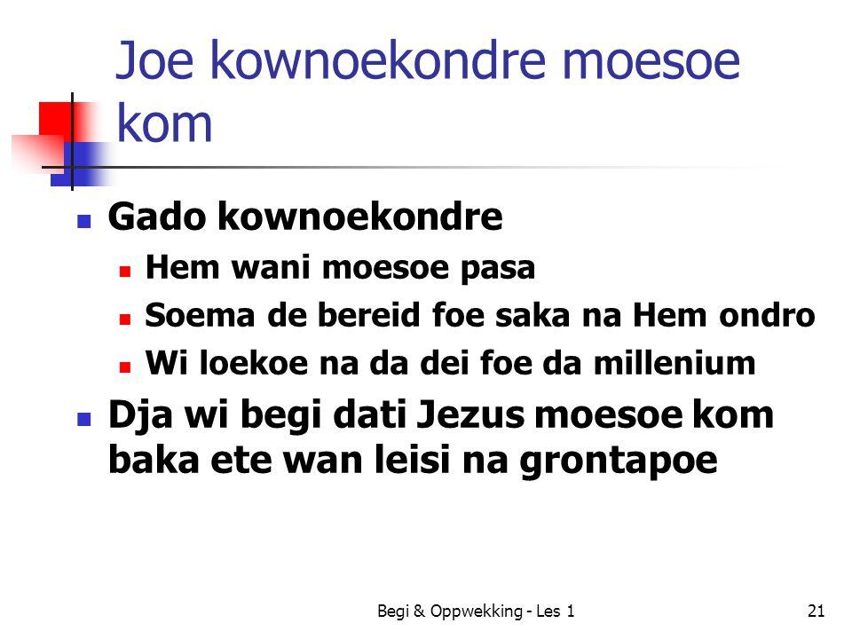 Begi & Oppwekking - Les 121 Joe kownoekondre moesoe kom Gado kownoekondre Hem wani moesoe pasa Soema de bereid foe saka na Hem ondro Wi loekoe na da d