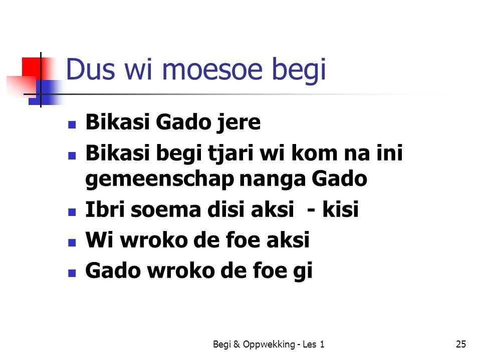 Begi & Oppwekking - Les 125 Dus wi moesoe begi Bikasi Gado jere Bikasi begi tjari wi kom na ini gemeenschap nanga Gado Ibri soema disi aksi - kisi Wi
