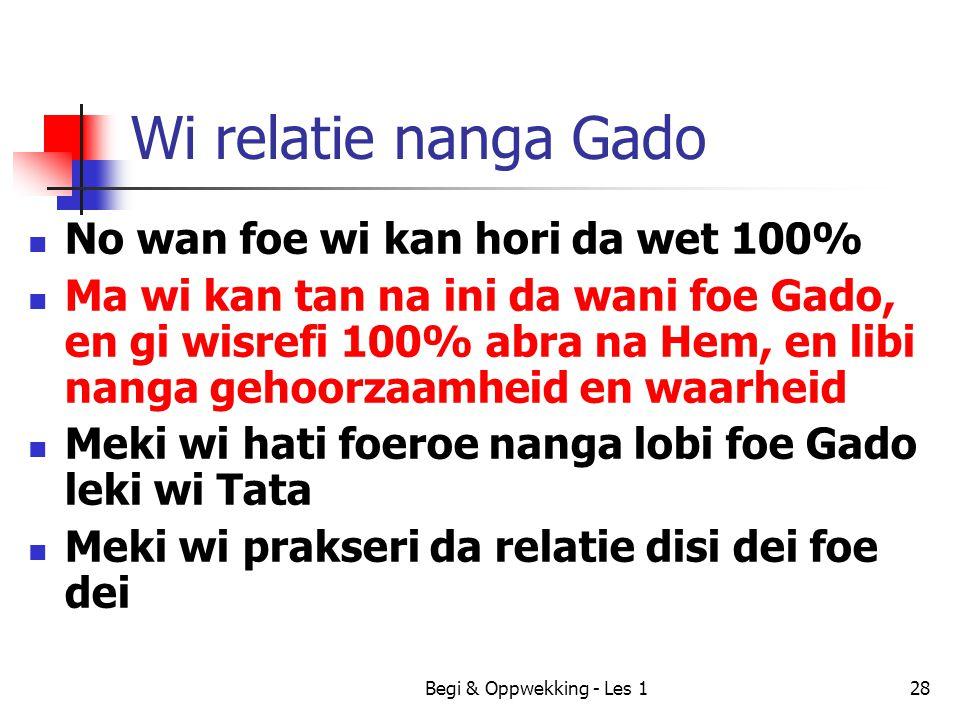 Begi & Oppwekking - Les 128 Wi relatie nanga Gado No wan foe wi kan hori da wet 100% Ma wi kan tan na ini da wani foe Gado, en gi wisrefi 100% abra na