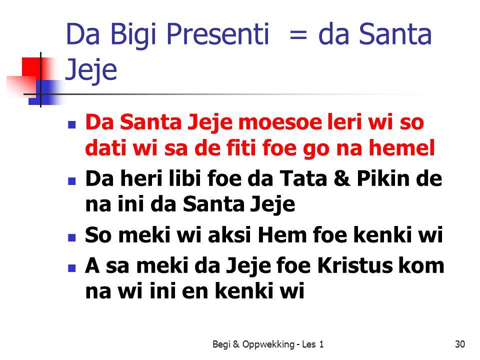 Begi & Oppwekking - Les 130 Da Bigi Presenti = da Santa Jeje Da Santa Jeje moesoe leri wi so dati wi sa de fiti foe go na hemel Da heri libi foe da Ta