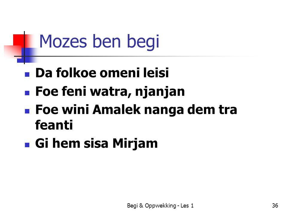 Mozes ben begi Da folkoe omeni leisi Foe feni watra, njanjan Foe wini Amalek nanga dem tra feanti Gi hem sisa Mirjam Begi & Oppwekking - Les 136