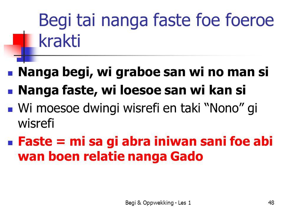 Begi & Oppwekking - Les 148 Begi tai nanga faste foe foeroe krakti Nanga begi, wi graboe san wi no man si Nanga faste, wi loesoe san wi kan si Wi moes