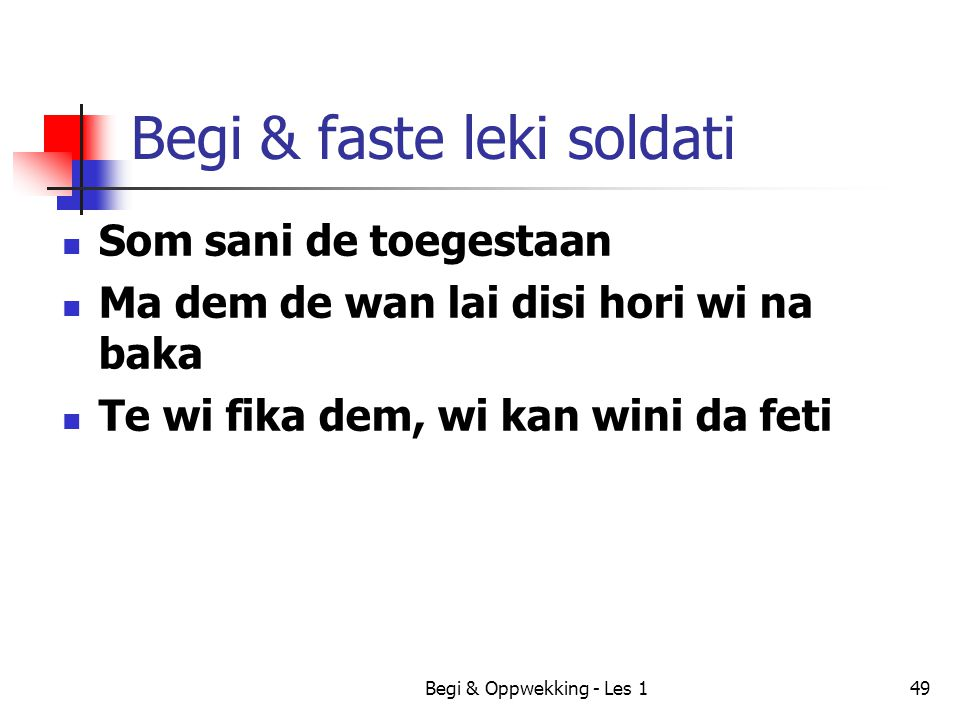 Begi & Oppwekking - Les 149 Begi & faste leki soldati Som sani de toegestaan Ma dem de wan lai disi hori wi na baka Te wi fika dem, wi kan wini da fet