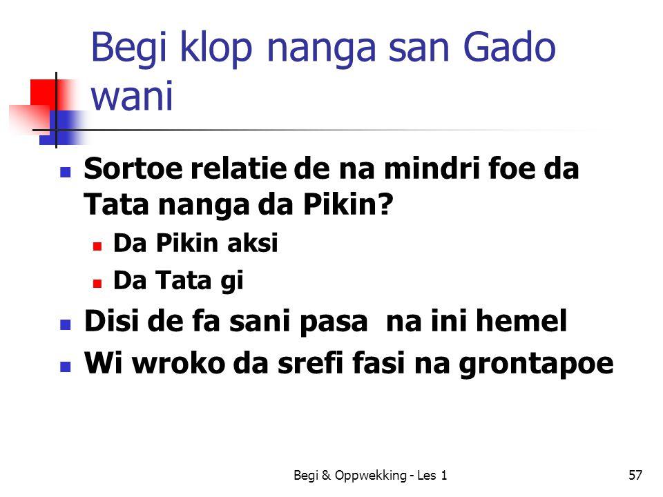 Begi & Oppwekking - Les 157 Begi klop nanga san Gado wani Sortoe relatie de na mindri foe da Tata nanga da Pikin? Da Pikin aksi Da Tata gi Disi de fa