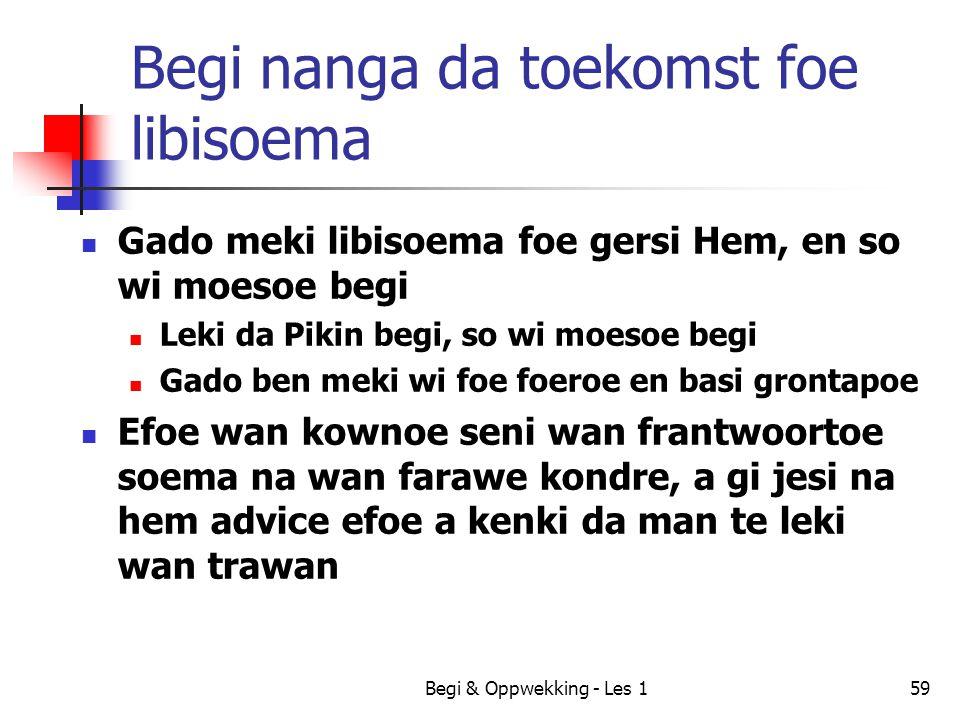 Begi & Oppwekking - Les 159 Begi nanga da toekomst foe libisoema Gado meki libisoema foe gersi Hem, en so wi moesoe begi Leki da Pikin begi, so wi moe