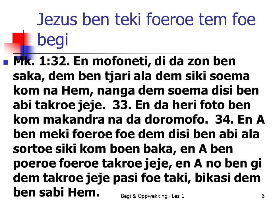 Jezus ben teki foeroe tem foe begi Mk. 1:32. En mofoneti, di da zon ben saka, dem ben tjari ala dem siki soema kom na Hem, nanga dem soema disi ben ab