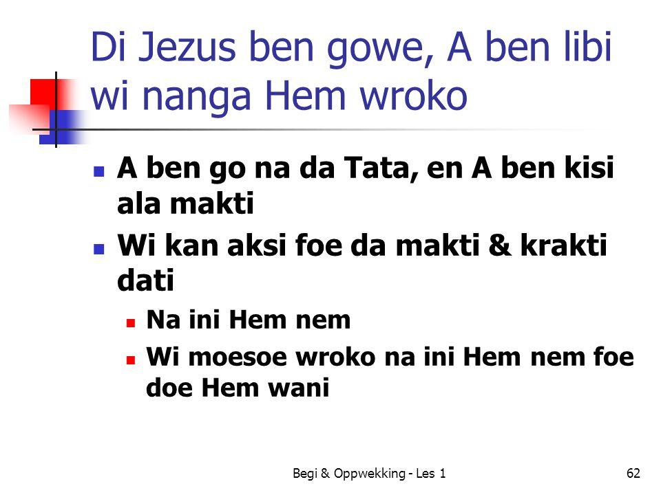 Begi & Oppwekking - Les 162 Di Jezus ben gowe, A ben libi wi nanga Hem wroko A ben go na da Tata, en A ben kisi ala makti Wi kan aksi foe da makti & k