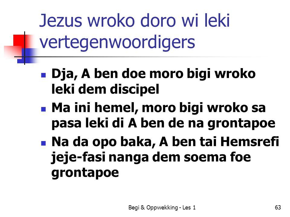 Begi & Oppwekking - Les 163 Jezus wroko doro wi leki vertegenwoordigers Dja, A ben doe moro bigi wroko leki dem discipel Ma ini hemel, moro bigi wroko