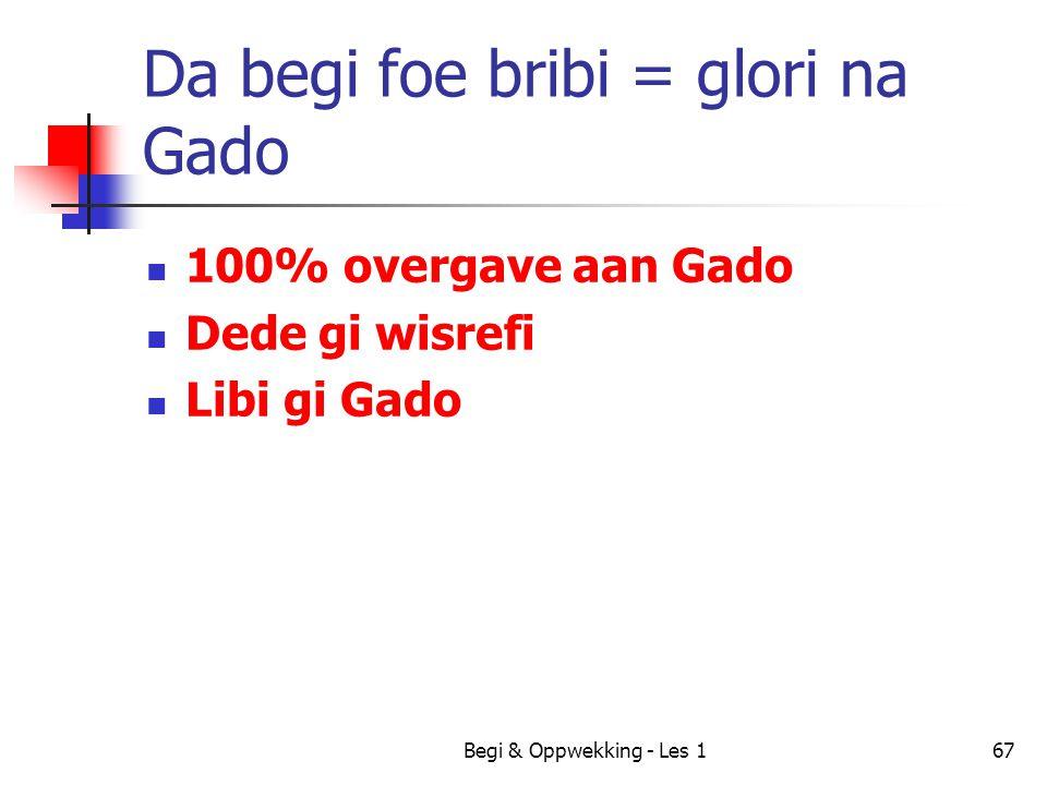 Begi & Oppwekking - Les 167 Da begi foe bribi = glori na Gado 100% overgave aan Gado Dede gi wisrefi Libi gi Gado