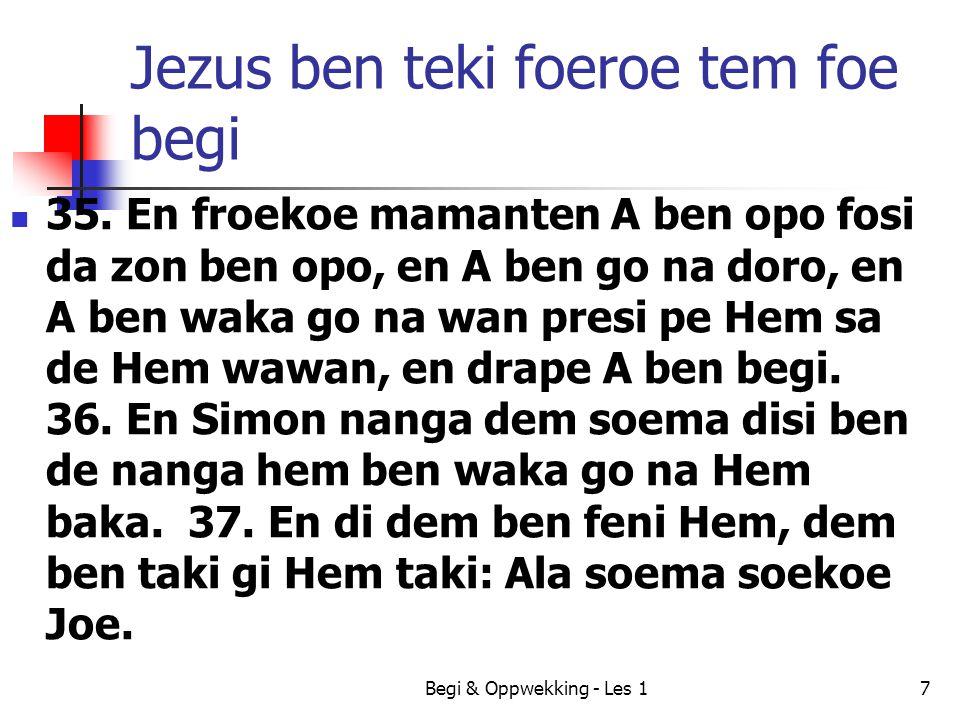 Jezus ben teki foeroe tem foe begi 35. En froekoe mamanten A ben opo fosi da zon ben opo, en A ben go na doro, en A ben waka go na wan presi pe Hem sa