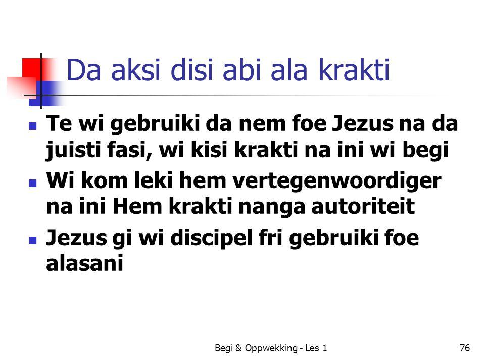 Begi & Oppwekking - Les 176 Da aksi disi abi ala krakti Te wi gebruiki da nem foe Jezus na da juisti fasi, wi kisi krakti na ini wi begi Wi kom leki h