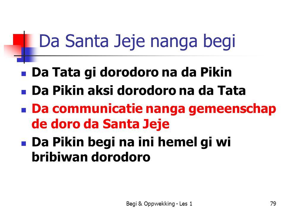 Begi & Oppwekking - Les 179 Da Santa Jeje nanga begi Da Tata gi dorodoro na da Pikin Da Pikin aksi dorodoro na da Tata Da communicatie nanga gemeensch