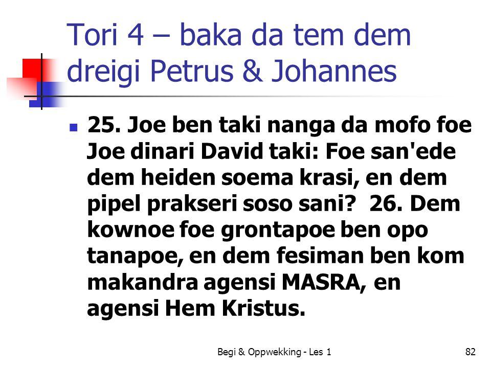 Tori 4 – baka da tem dem dreigi Petrus & Johannes 25. Joe ben taki nanga da mofo foe Joe dinari David taki: Foe san'ede dem heiden soema krasi, en dem