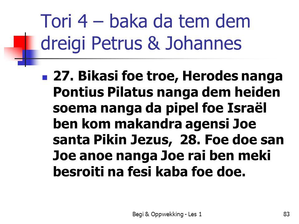 Tori 4 – baka da tem dem dreigi Petrus & Johannes 27. Bikasi foe troe, Herodes nanga Pontius Pilatus nanga dem heiden soema nanga da pipel foe Israël
