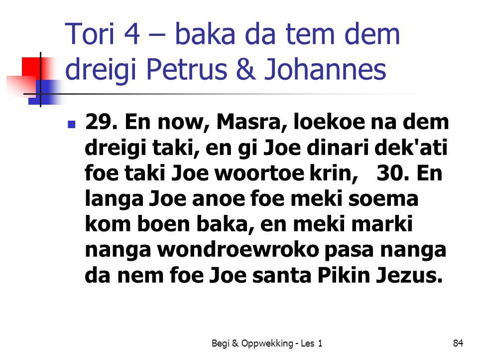 Tori 4 – baka da tem dem dreigi Petrus & Johannes 29. En now, Masra, loekoe na dem dreigi taki, en gi Joe dinari dek'ati foe taki Joe woortoe krin, 30