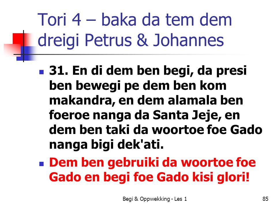 Tori 4 – baka da tem dem dreigi Petrus & Johannes 31. En di dem ben begi, da presi ben bewegi pe dem ben kom makandra, en dem alamala ben foeroe nanga