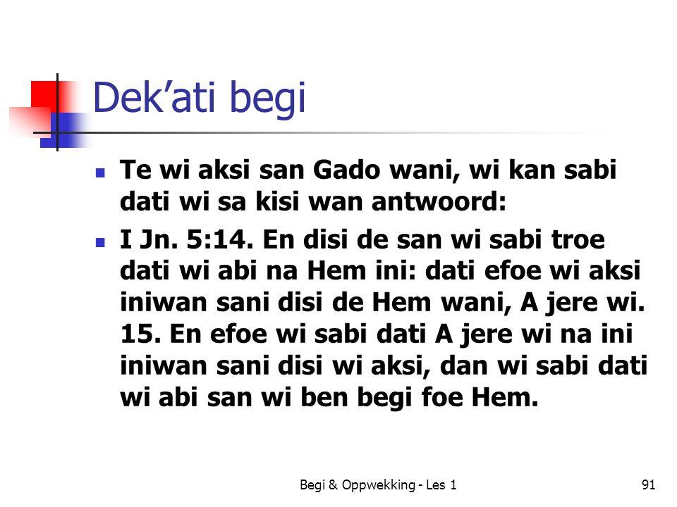 Begi & Oppwekking - Les 191 Dek'ati begi Te wi aksi san Gado wani, wi kan sabi dati wi sa kisi wan antwoord: I Jn. 5:14. En disi de san wi sabi troe d